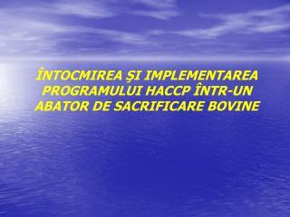 �NTOCMIREA ?I IMPLEMENTAREA PROGRAMULUI HACCP �NTR-UN  ABATOR DE SACRIFICARE BOVINE