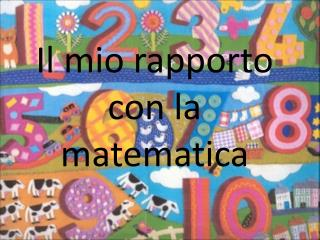 Il mio rapporto con la matematica