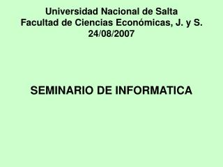 Universidad Nacional de Salta Facultad de Ciencias Económicas, J. y S. 24/08/2007