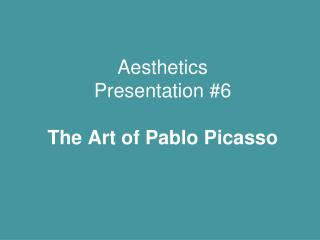 Aesthetics  Presentation 6  The Art of Pablo Picasso