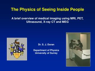 The Physics of Seeing Inside People  A brief overview of medical imaging using MRI, PET, Ultrasound, X-ray CT and MEG