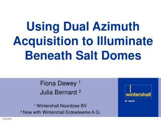 Using Dual Azimuth Acquisition to Illuminate Beneath Salt Domes
