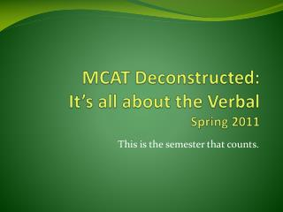 MCAT Deconstructed: It�s all about the Verbal  Spring 2011