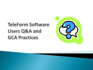 TeleForm Software Users  Q&A and GCA Practices