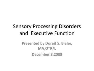 Sensory Processing Disorders and  Executive Function