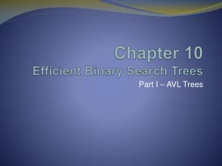 Chapter 10 Efficient Binary Search Trees