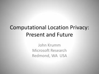 Computational Location Privacy: Present and Future