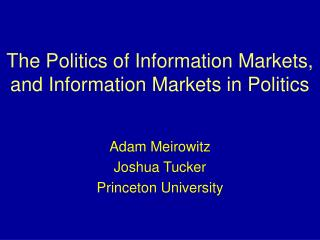 The Politics of Information Markets, and Information Markets in Politics