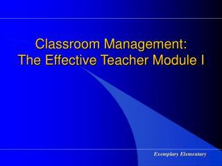 Classroom Management:  The Effective Teacher Module I