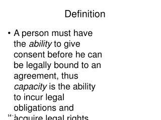 A person must have the ability to give consent before he can be legally bound to an agreement, thus capacity is the abil
