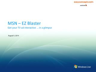 MSN – EZ Blaster Get your TV ad interactive … in a glimpse