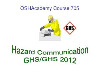 Hazard Communication GHS/GHS 2012