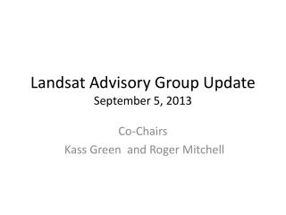 Landsat Advisory Group Update September 5, 2013