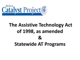 The Assistive Technology Act of 1998, as amended   &  Statewide AT Programs