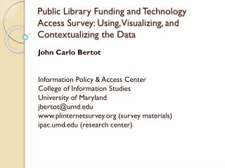 John Carlo Bertot Information Policy & Access Center College of Information Studies