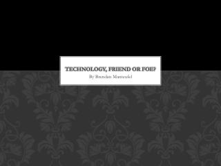 Technology, friend or foe?