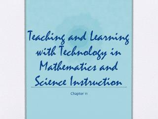 Teaching and Learning with Technology in Mathematics and Science Instruction