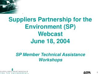 Suppliers Partnership for the Environment SP Webcast June 18, 2004  SP Member Technical Assistance Workshops