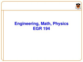 Engineering, Math, Physics EGR 194