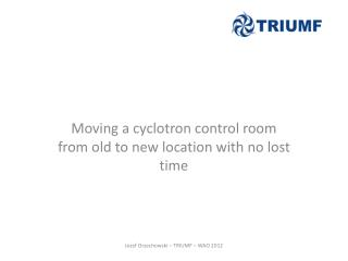 Moving a cyclotron control room from old to new location with no lost time