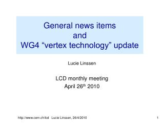 "General news items and WG4 ""vertex technology"" update"