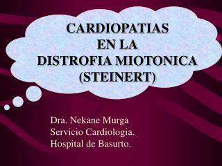 CARDIOPATIAS EN LA DISTROFIA MIOTONICA (STEINERT)