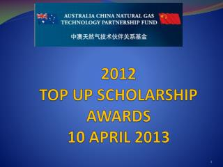 2012 TOP UP SCHOLARSHIP AWARDS 10 APRIL 2013