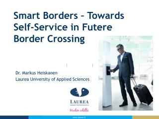 Smart Borders  �  Towards Self-Service  in  Futere Border Crossing