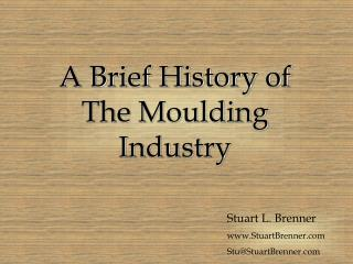 A Brief History of The Moulding Industry