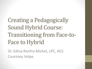 Creating a Pedagogically Sound Hybrid Course: Transitioning from Face-to-Face to Hybrid