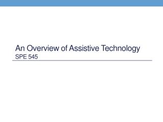 An Overview of Assistive Technology SPE 545