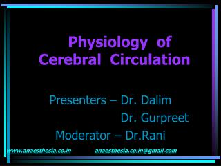 Physiology  of     Cerebral  Circulation Presenters – Dr. Dalim