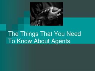 The Things That You Need To Know About Agents
