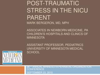 POST-TRAUMATIC STRESS IN THE NICU PARENT MARK BERGERON, MD, MPH  ASSOCIATES IN NEWBORN MEDICINE, PA CHILDREN S HOSPITALS