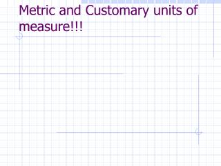 Metric and Customary units of measure