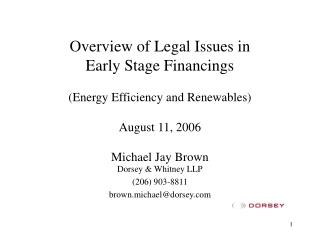 Overview of Legal Issues in  Early Stage Financings   Energy Efficiency and Renewables  August 11, 2006  Michael Jay Bro