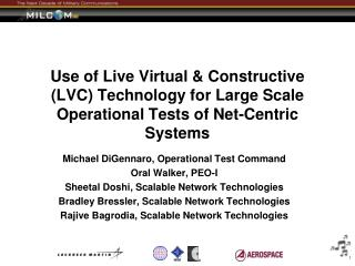 Use of Live Virtual  Constructive  LVC Technology for Large Scale Operational Tests of Net-Centric Systems