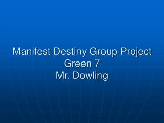 Manifest Destiny Group Project Green 7 Mr. Dowling