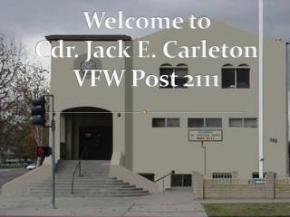 Welcome to  Cdr. Jack E. Carleton VFW Post 2111