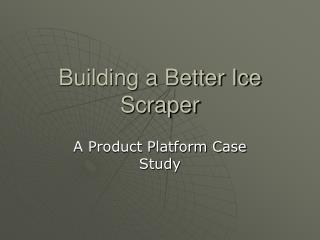 Building a Better Ice Scraper