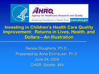 Investing in Children s Health Care Quality Improvement:  Returns in Lives, Health, and Dollars An Illustration