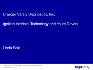 Draeger Safety Diagnostics, Inc.  Ignition Interlock Technology and Youth Drivers     Linda Salo