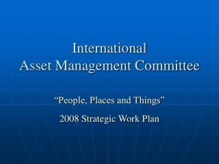 International  Asset Management Committee
