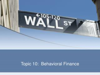 Topic 10:  Behavioral Finance