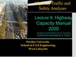 Lecture 9: Highway Capacity Manual 2000 original presentation by R. Dowling  revised and expanded by A. Tarko
