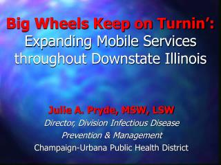 Big Wheels Keep on Turnin :  Expanding Mobile Services throughout Downstate Illinois