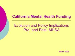 California Mental Health Funding   Evolution and Policy Implications  Pre- and Post- MHSA