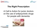 The Right Prescription  A Call to Action for junior doctors on the use of antipsychotic drugs for people with dementia