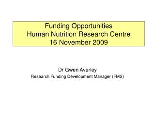 Funding Opportunities Human Nutrition Research Centre 16 November 2009