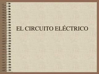 EL CIRCUITO EL CTRICO